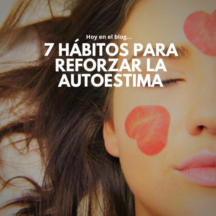7 Hábitos para reforzar la autoestima
