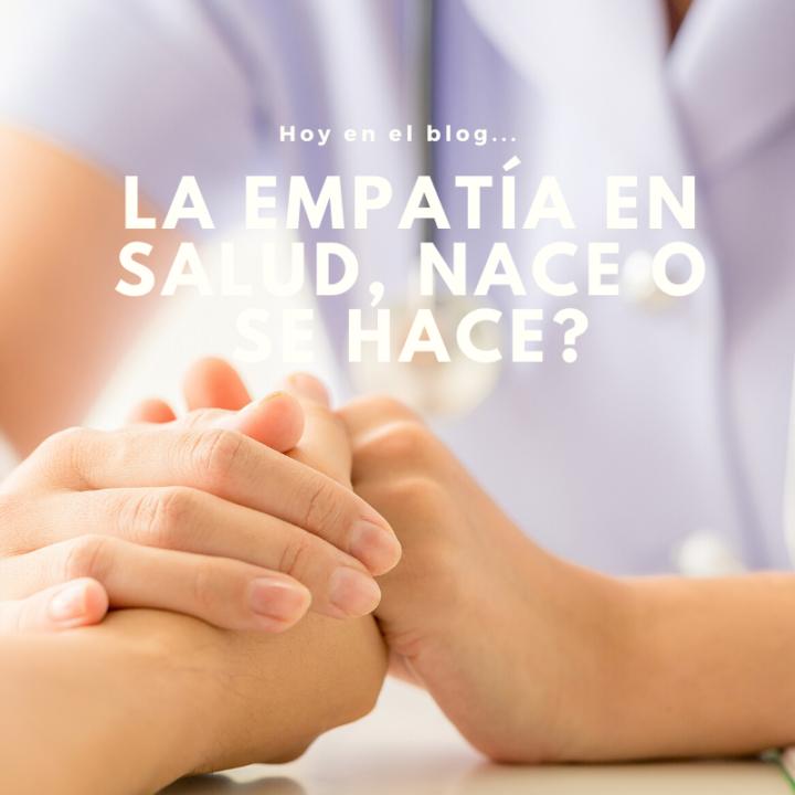 La empatía en Salud, ¿Se Nace o se hace?