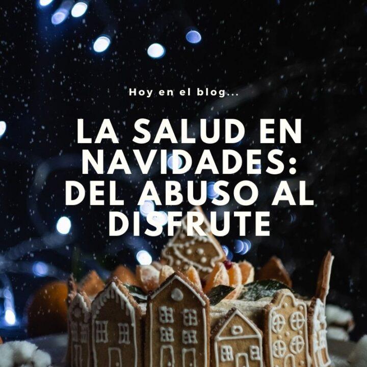 La Salud en Navidades: del abuso al disfrute