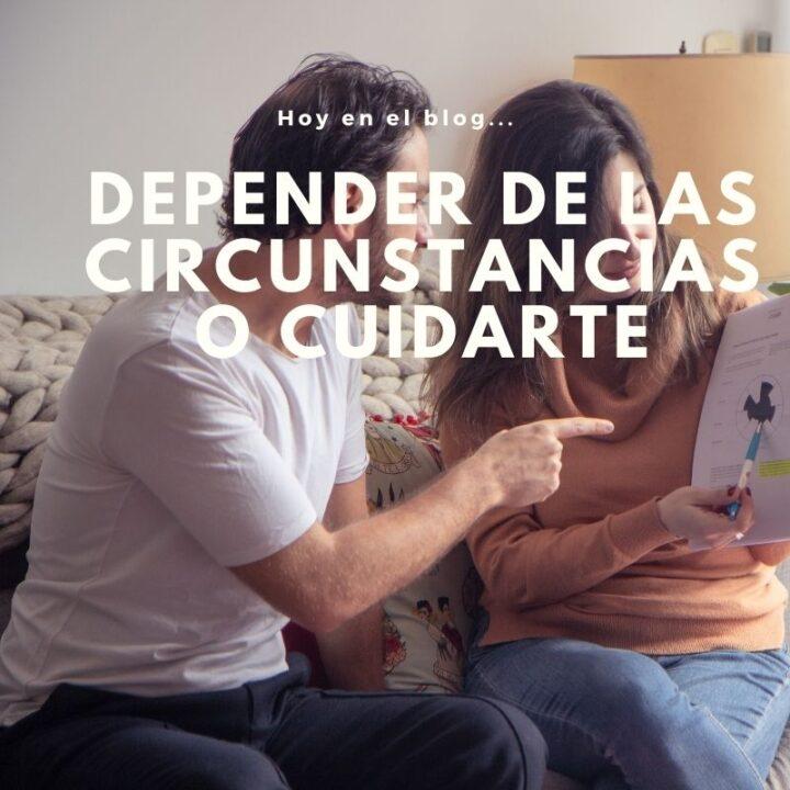 Depender de las circunstancias o cuidarte